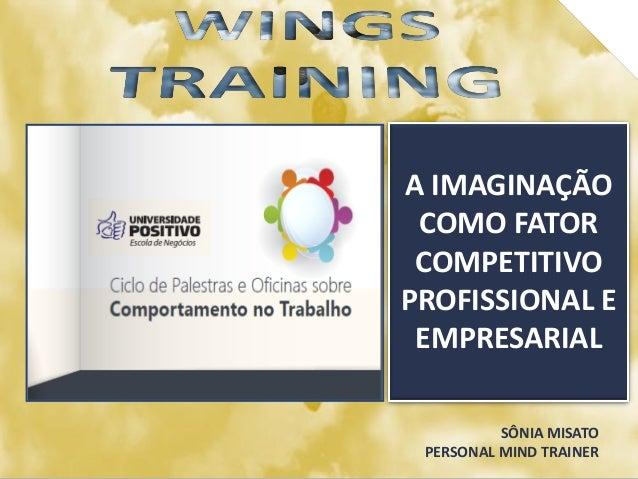 SÔNIA MISATO PERSONAL MIND TRAINER A IMAGINAÇÃO COMO FATOR COMPETITIVO PROFISSIONAL E EMPRESARIAL