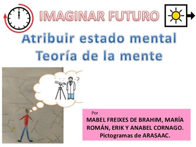 Por  MABEL FREIXES DE BRAHIM, MARÍA ROMÁN, ERIK Y ANABEL CORNAGO. Pictogramas de ARASAAC.