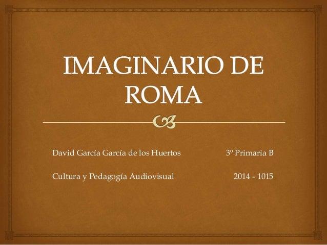David García García de los Huertos 3º Primaria B  Cultura y Pedagogía Audiovisual 2014 - 1015