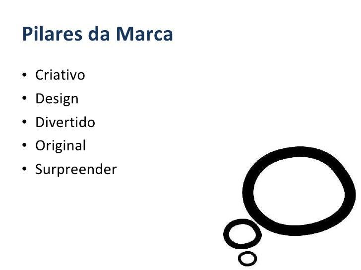 Pilares da Marca <ul><li>Criativo </li></ul><ul><li>Design </li></ul><ul><li>Divertido </li></ul><ul><li>Original </li></u...