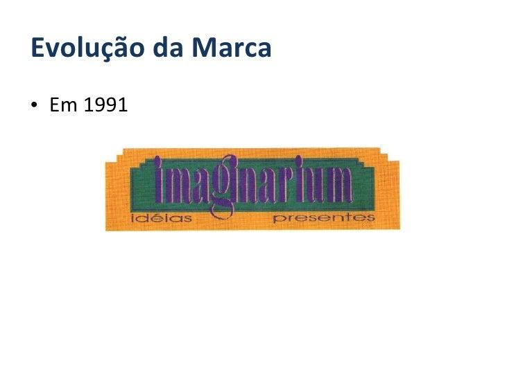 Evolução da Marca <ul><li>Em 1991 </li></ul>