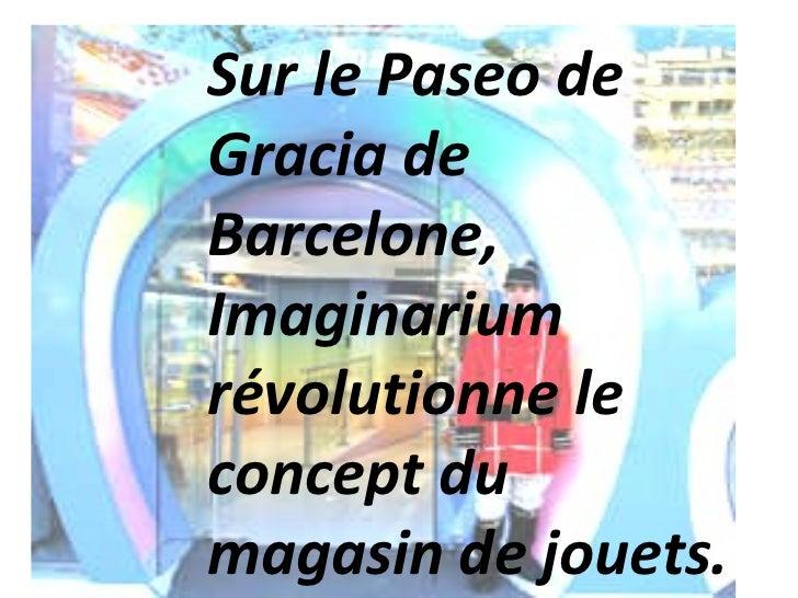 Sur le Paseo de Gracia de Barcelone, Imaginarium révolutionne le concept du magasin de jouets.