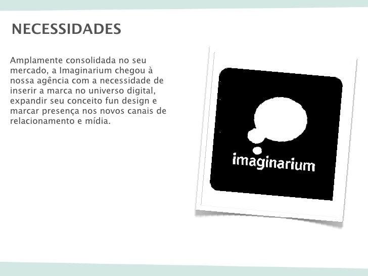 NECESSIDADESAmplamente consolidada no seumercado, a Imaginarium chegou ànossa agência com a necessidade deinserir a marca ...
