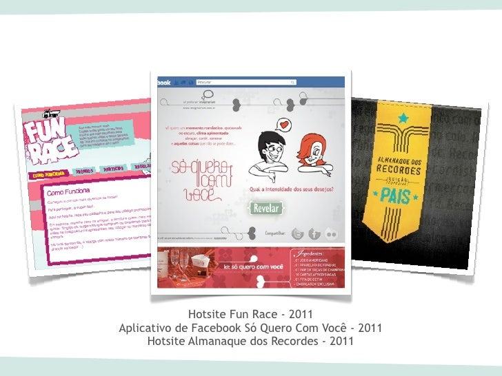 Hotsite Fun Race - 2011Aplicativo de Facebook Só Quero Com Você - 2011     Hotsite Almanaque dos Recordes - 2011