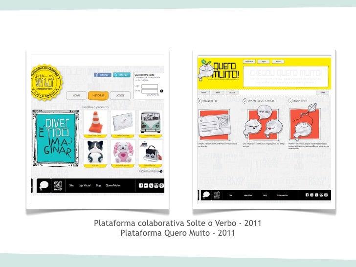 Plataforma colaborativa Solte o Verbo - 2011       Plataforma Quero Muito - 2011