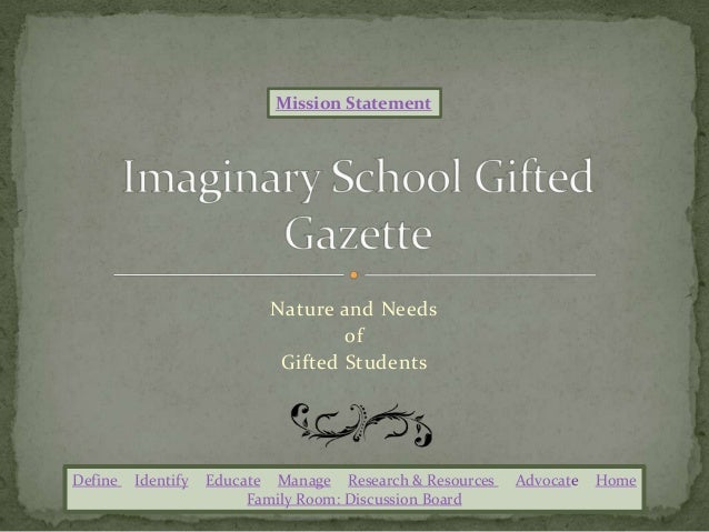 Nature and Needs of Gifted Students Mission Statement Define Identify Educate Manage Research & Resources Advocate Home Fa...