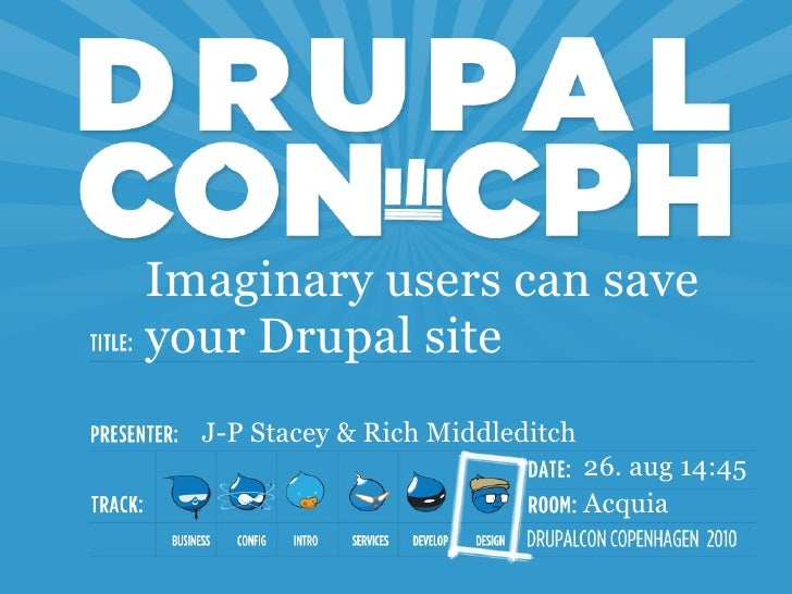 <ul>Imaginary users can save your Drupal site </ul><ul>J-P Stacey & Rich Middleditch </ul><ul>26. aug 14:45 </ul><ul>Acqui...