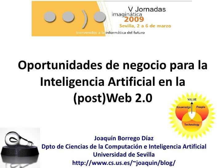 Oportunidades de negocio para la    Inteligencia Artificial en la           (post)Web 2.0                       Joaquín Bo...
