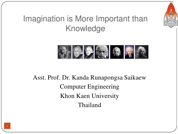 Imagination is More Important than                Knowledge           Asst. Prof. Dr. Kanda Runapongsa Saikaew            ...