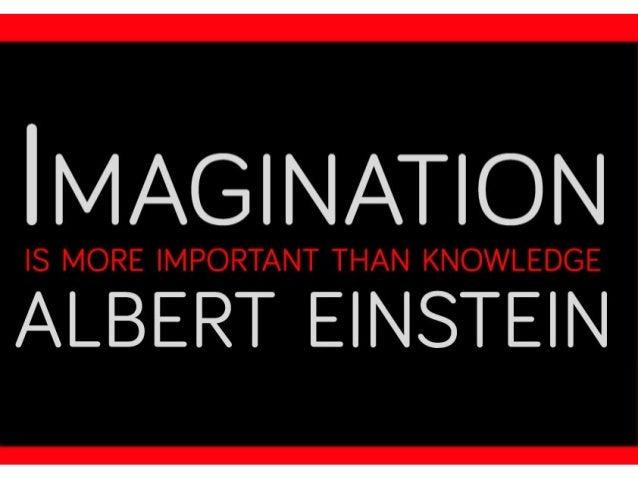 MAGINATION  IS MORE IMPORTANT THAN KNOWLEDGE  ALBERT EINSTEIN