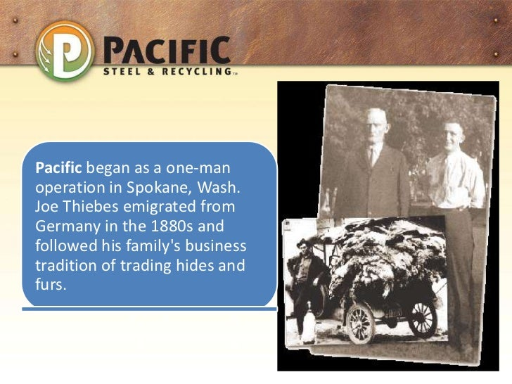 Pacific began as a one-manoperation in Spokane, Wash.Joe Thiebes emigrated fromGermany in the 1880s andfollowed his family...
