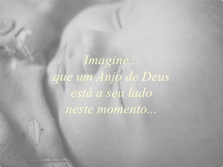 Imagine...que um Anjo de Deus   está a seu lado  neste momento...