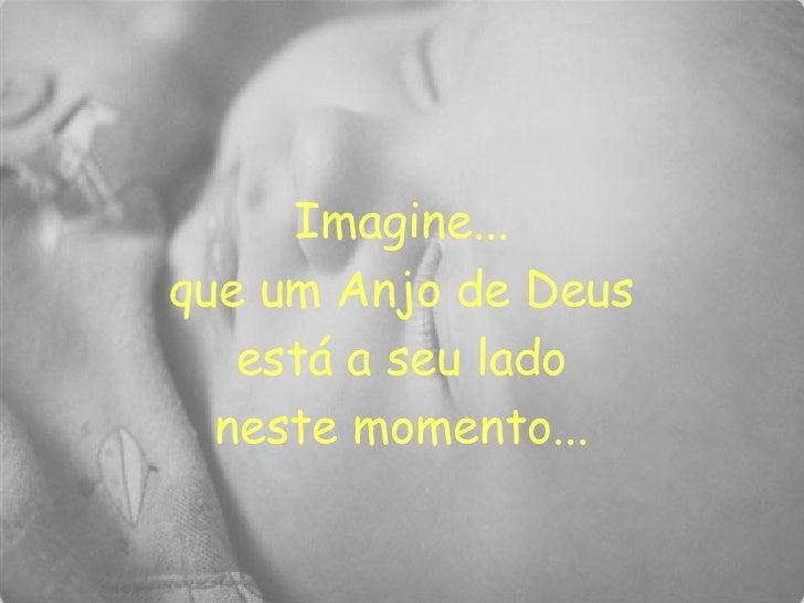 Imagine... que um Anjo de Deus está a seu lado neste momento...