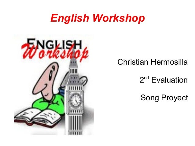 English Workshop           Christian Hermosilla                  nd                 2 Evaluation                 Song Proy...