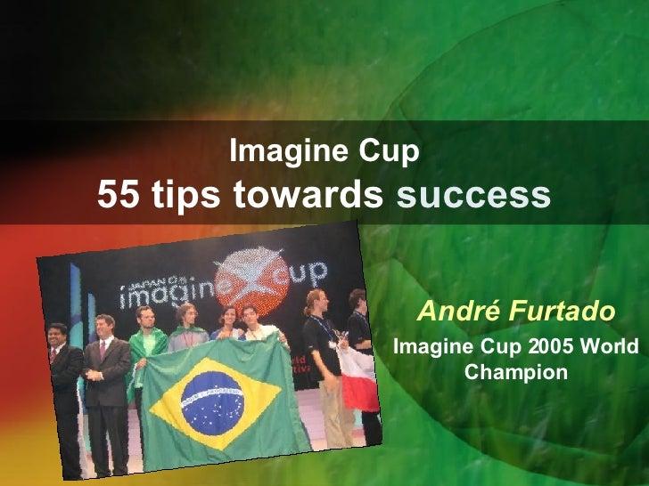 Imagine Cup 55 tips towards  success André Furtado Imagine Cup 2005 World Champion