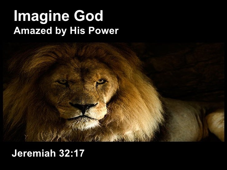Imagine God Amazed by His Power Jeremiah 32:17