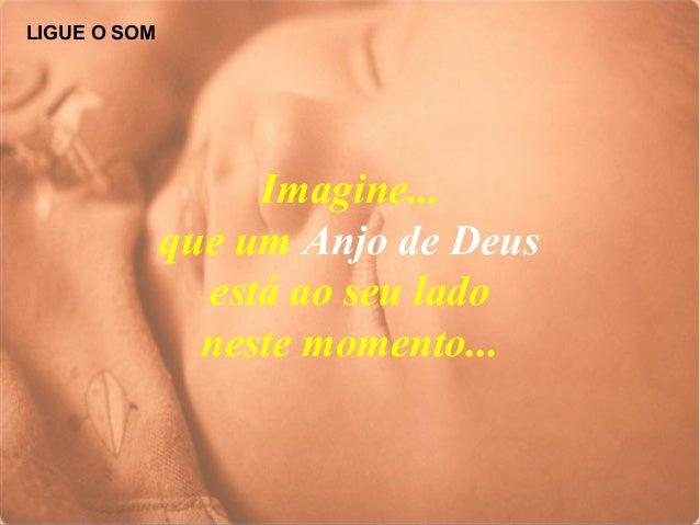 Imagine... que um Anjo de Deus está ao seu lado neste momento... LIGUE O SOM