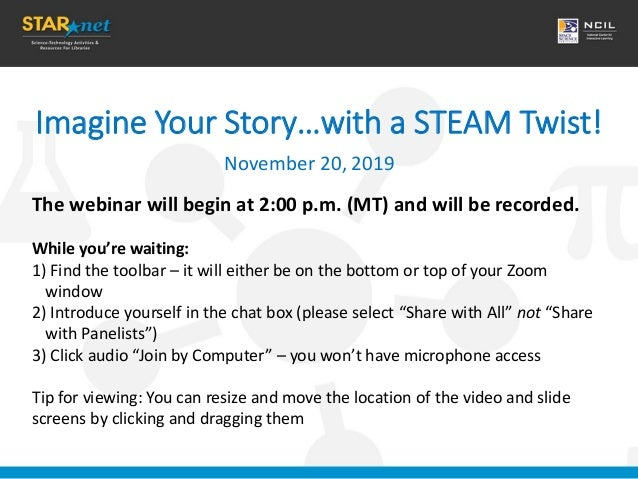Imagine Your Story…with a STEAM Twist! November 20, 2019 The webinar will begin at 2:00 p.m. (MT) and will be recorded. Wh...