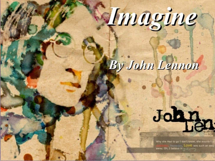 <ul><li>Imagine   </li></ul><ul><li>By John Lennon </li></ul>