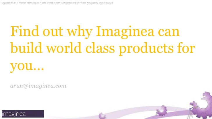 Find out why Imaginea can build world class products for you…<br />arun@imaginea.com<br />