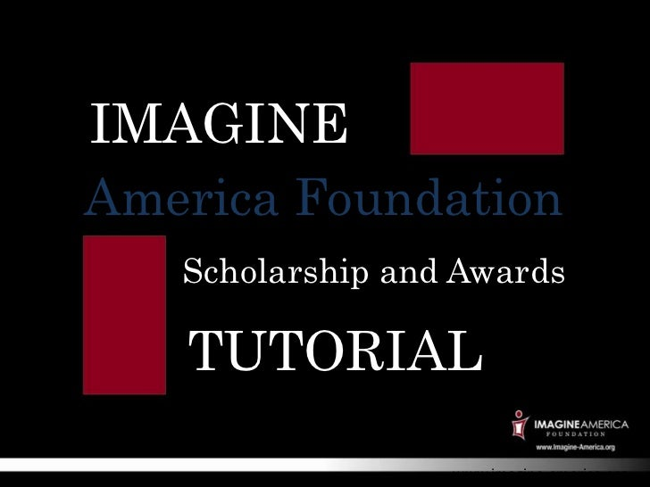 IMAGINEAmerica Foundation   Scholarship and Awards   TUTORIAL                  www.imagine-america.org
