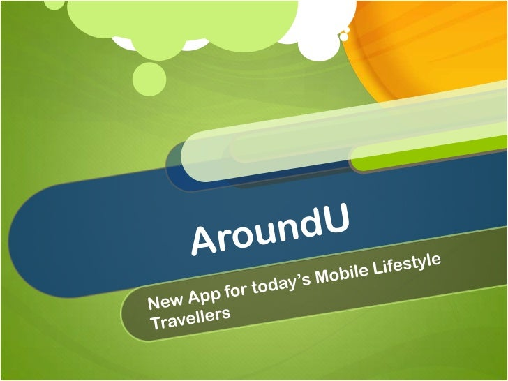AroundU<br />New App for today's Mobile Lifestyle Travellers<br />