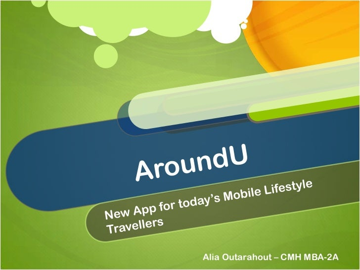 AroundU<br />New App for today's Mobile Lifestyle Travellers<br />Alia Outarahout – CMH MBA-2A<br />