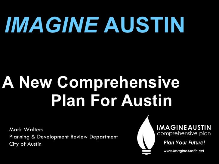 IMAGINE  AUSTIN   A New Comprehensive  Plan For Austin Mark Walters Planning & Development Review Department City of Austin