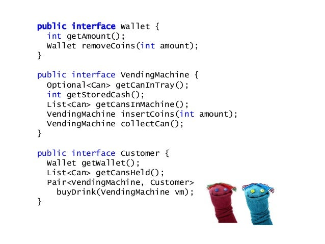 public class CustomerTest { public testBuyDrink() { Customer c = new Customer(new Wallet(23)); VendingMachine vm = new Ven...