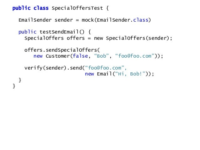 public interface EmailSender { void sendEmail(String addr, Email email); } public class SpecialOffers { private final Emai...