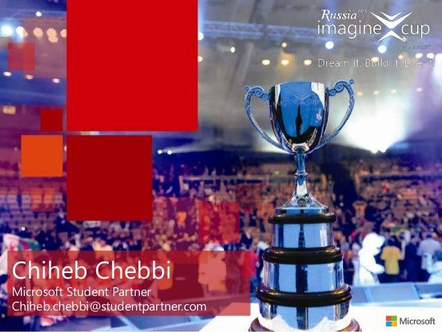 Chiheb ChebbiMicrosoft Student PartnerChiheb.chebbi@studentpartner.com
