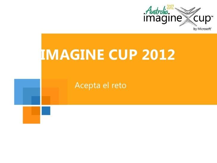 Microsoft                     Logo hereIMAGINE CUP 2012    Acepta el reto