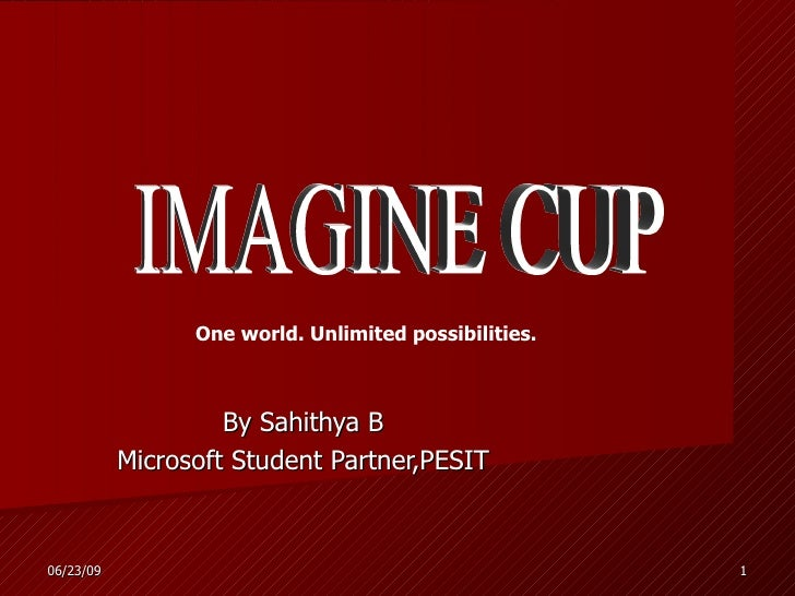 By Sahithya B Microsoft Student Partner,PESIT IMAGINE CUP One world. Unlimited possibilities.