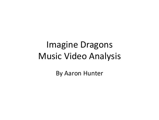 Imagine Dragons Music Video Analysis By Aaron Hunter