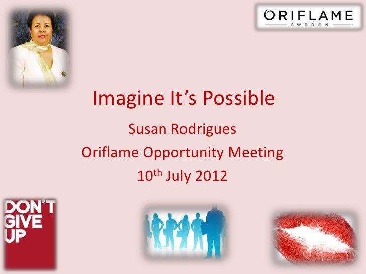 Imagine It's Possible       Susan RodriguesOriflame Opportunity Meeting        10th July 2012