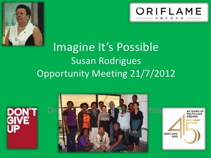 Imagine It's Possible       Susan RodriguesOpportunity Meeting 21/7/2012         Susan Rodrigues  Oriflame Opportunity Mee...