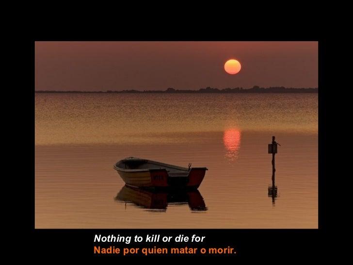 Nothing to kill or die forNadie por quien matar o morir.