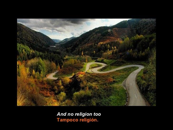 And no religion tooTampoco religión.
