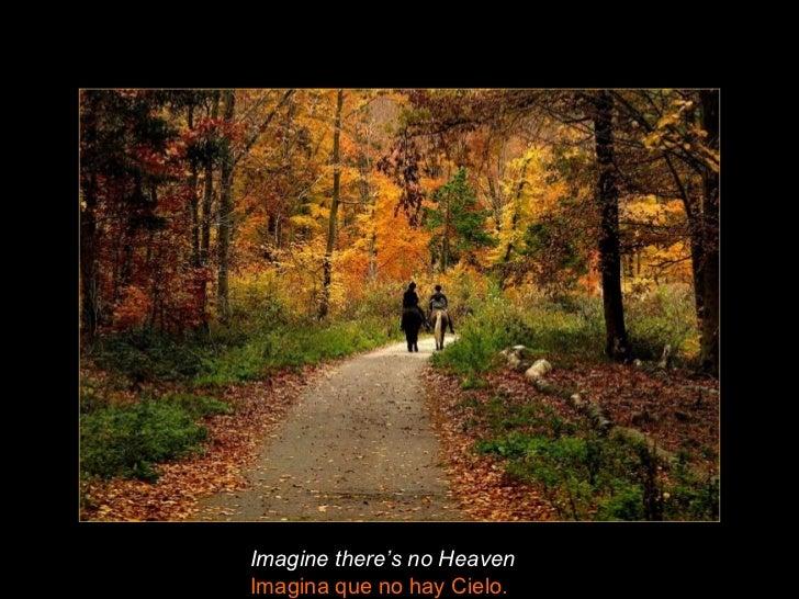 Imagine there's no HeavenImagina que no hay Cielo.