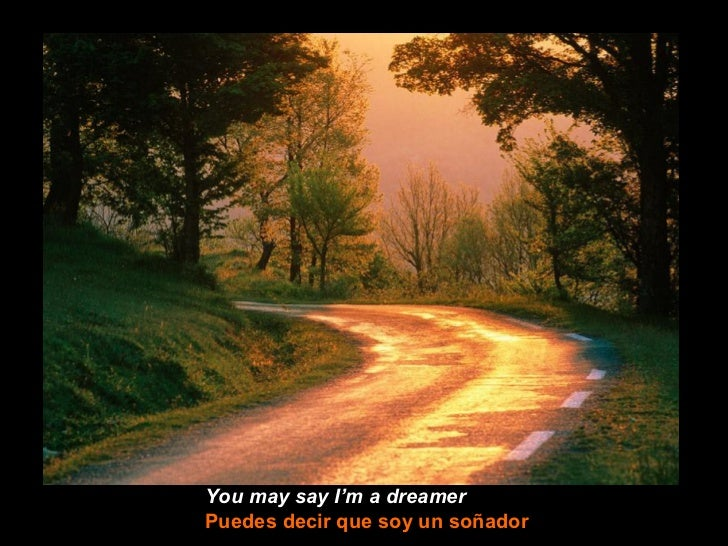 You may say I'm a dreamerPuedes decir que soy un soñador