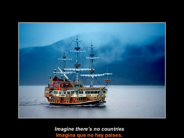 Imagine there's no countries Imagina que no hay países.