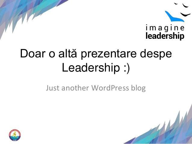 Doar o altă prezentare despe  Leadership :)  Just another WordPress blog