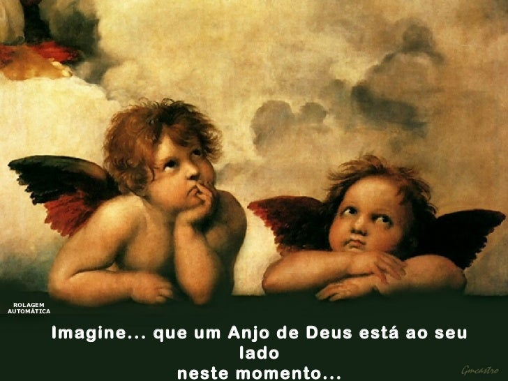 Imagine... que um Anjo de Deus está ao seu lado neste momento... ROLAGEM AUTOMÁTICA