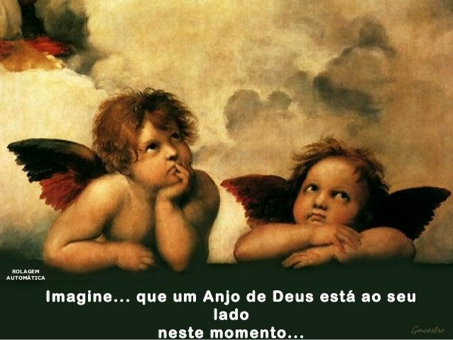 ROLAGEM AUTOMÁTICA  Imagine... que um Anjo de Deus está ao seu lado neste momento...