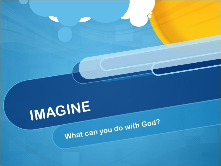 IMAGINE What can you do with God?