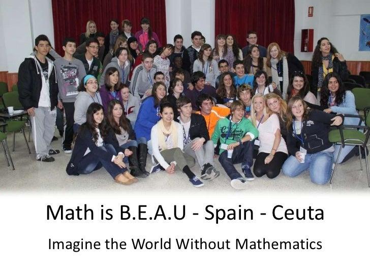Math is B.E.A.U - Spain - Ceuta<br />Imagine the World Without Mathematics<br />