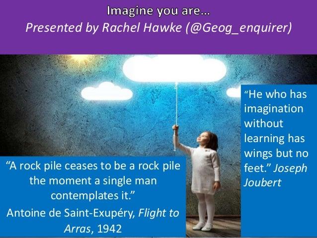 """""""A rock pile ceases to be a rock pile the moment a single man contemplates it."""" Antoine de Saint-Exupéry, Flight to Arras,..."""