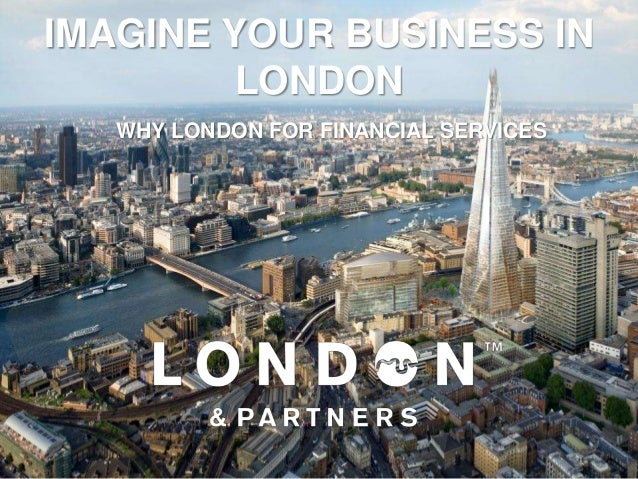 IMAGINE YOUR BUSINESS IN         LONDON   WHY LONDON FOR FINANCIAL SERVICES