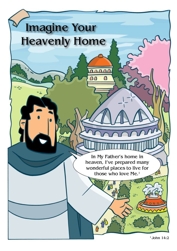 Imagine YourHeavenly Home           In My Father's home in         heaven, I've prepared many         wonderful places to ...