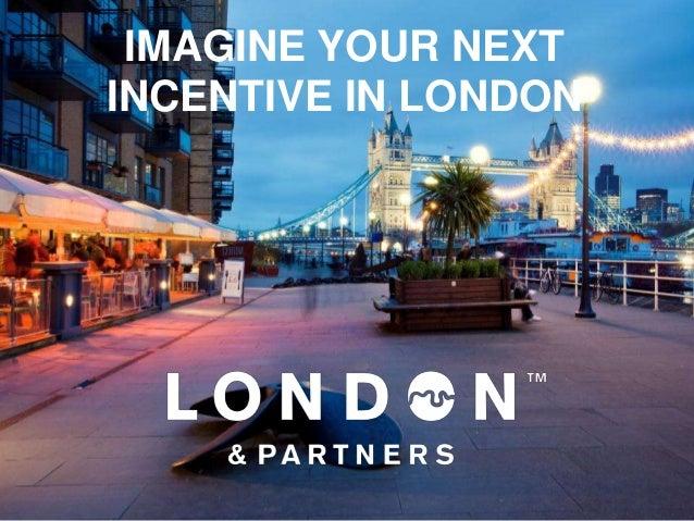 IMAGINE YOUR NEXTINCENTIVE IN LONDON